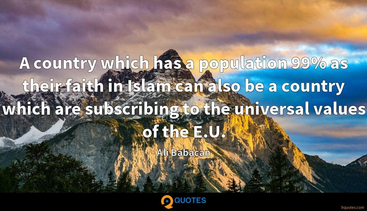 A country which has a population 99% as their faith in Islam can also be a country which are subscribing to the universal values of the E.U.
