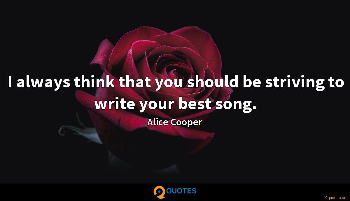 I always think that you should be striving to write your best song.