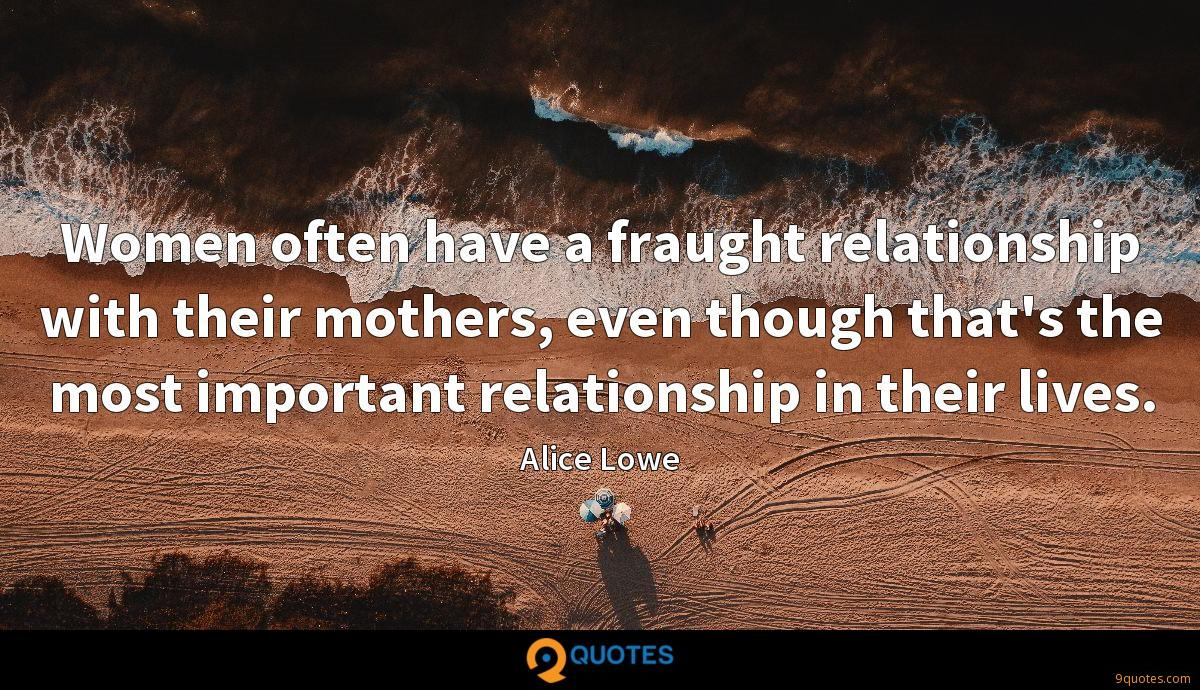 Women often have a fraught relationship with their mothers, even though that's the most important relationship in their lives.