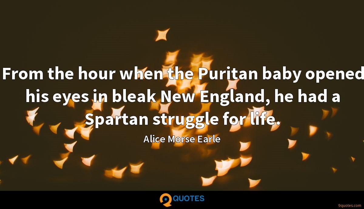 From the hour when the Puritan baby opened his eyes in bleak New England, he had a Spartan struggle for life.