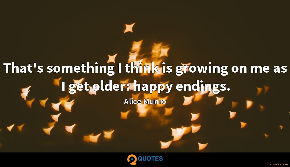 That's something I think is growing on me as I get older: happy endings.