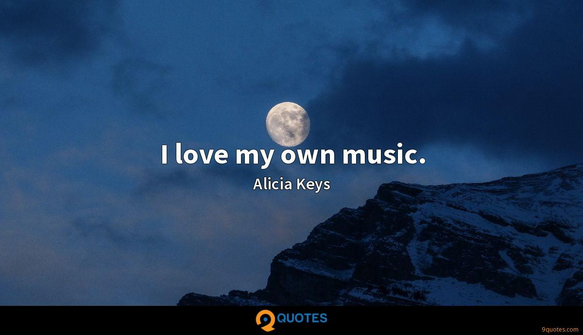 I love my own music.