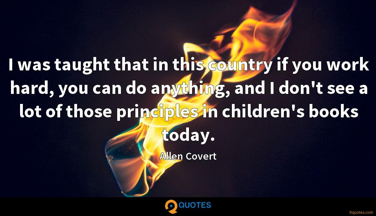 I was taught that in this country if you work hard, you can do anything, and I don't see a lot of those principles in children's books today.