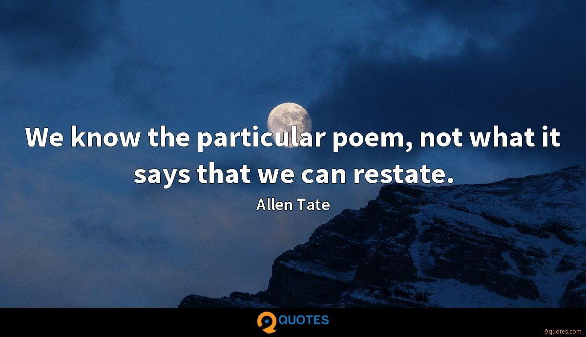 We know the particular poem, not what it says that we can restate.