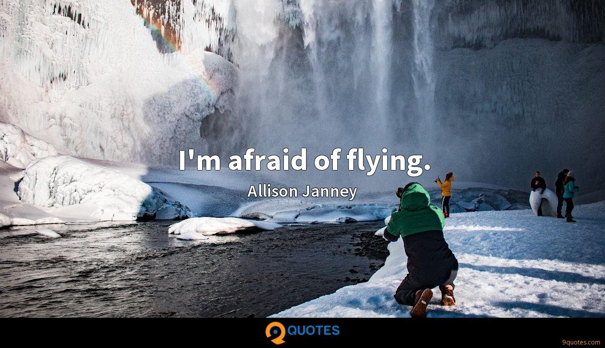 I'm afraid of flying.