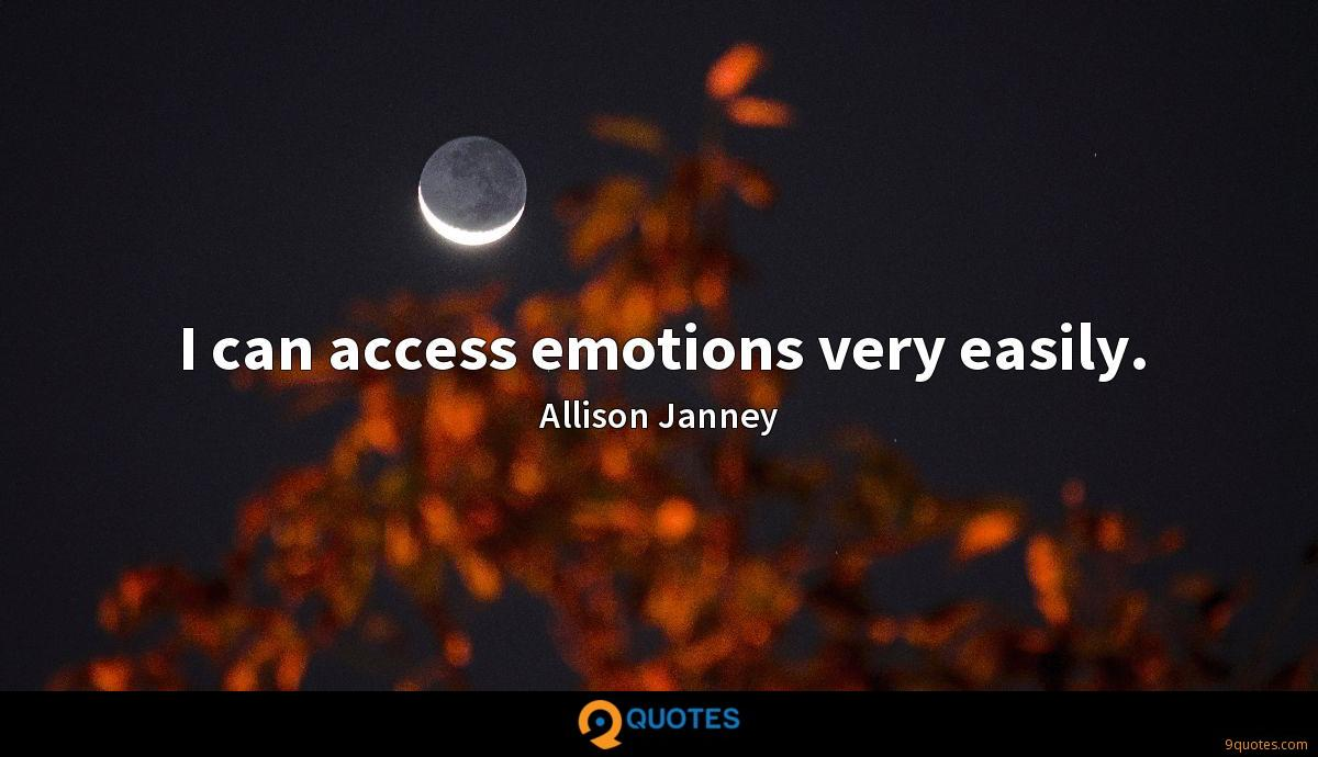 I can access emotions very easily.