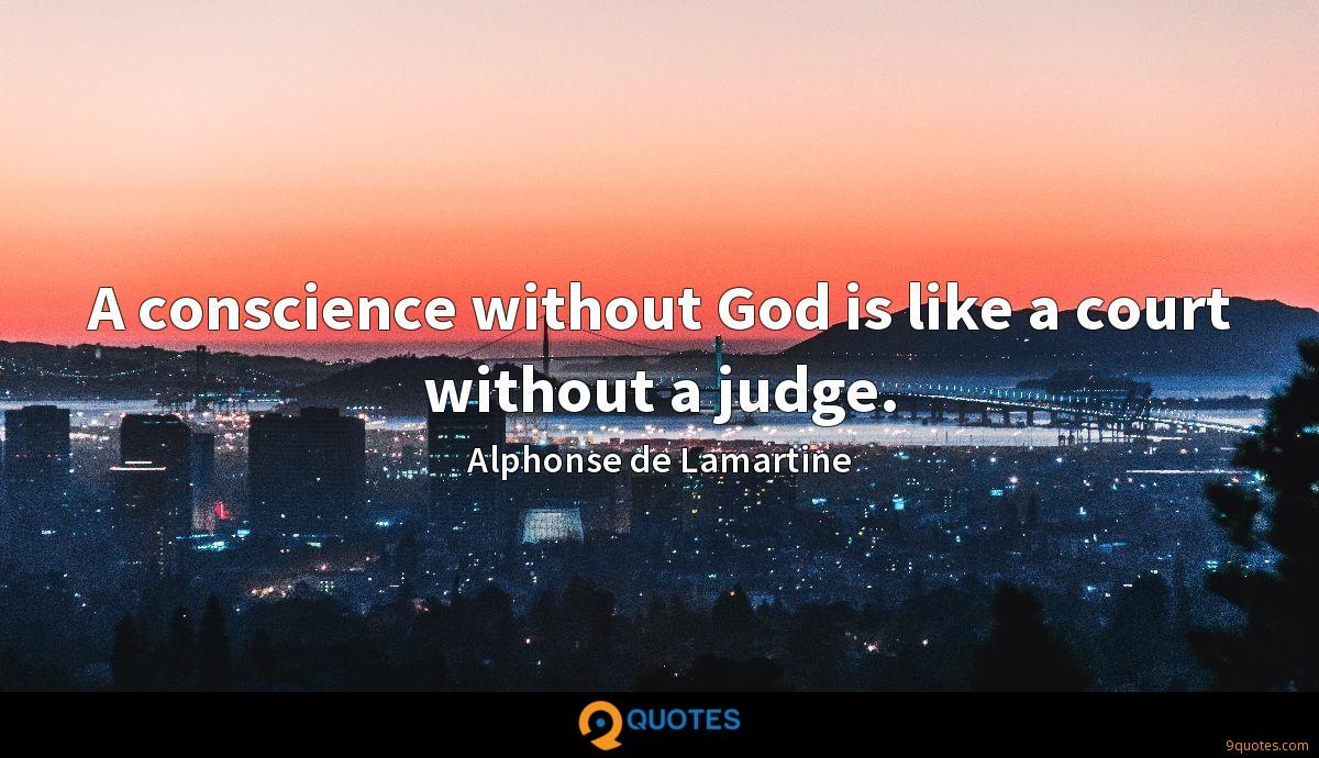 A conscience without God is like a court without a judge.
