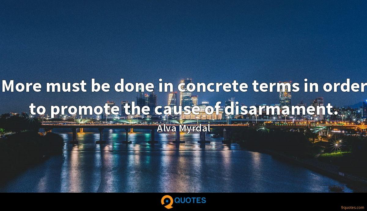 More Must Be Done In Concrete Terms In Order To Promote The Alva Myrdal Quotes 9quotes Com