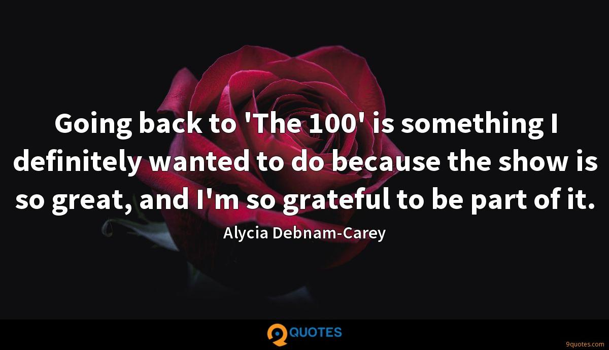 Going back to 'The 100' is something I definitely wanted to do because the show is so great, and I'm so grateful to be part of it.