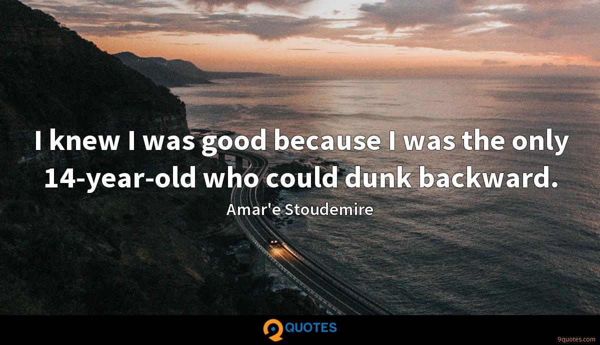 I knew I was good because I was the only 14-year-old who could dunk backward.
