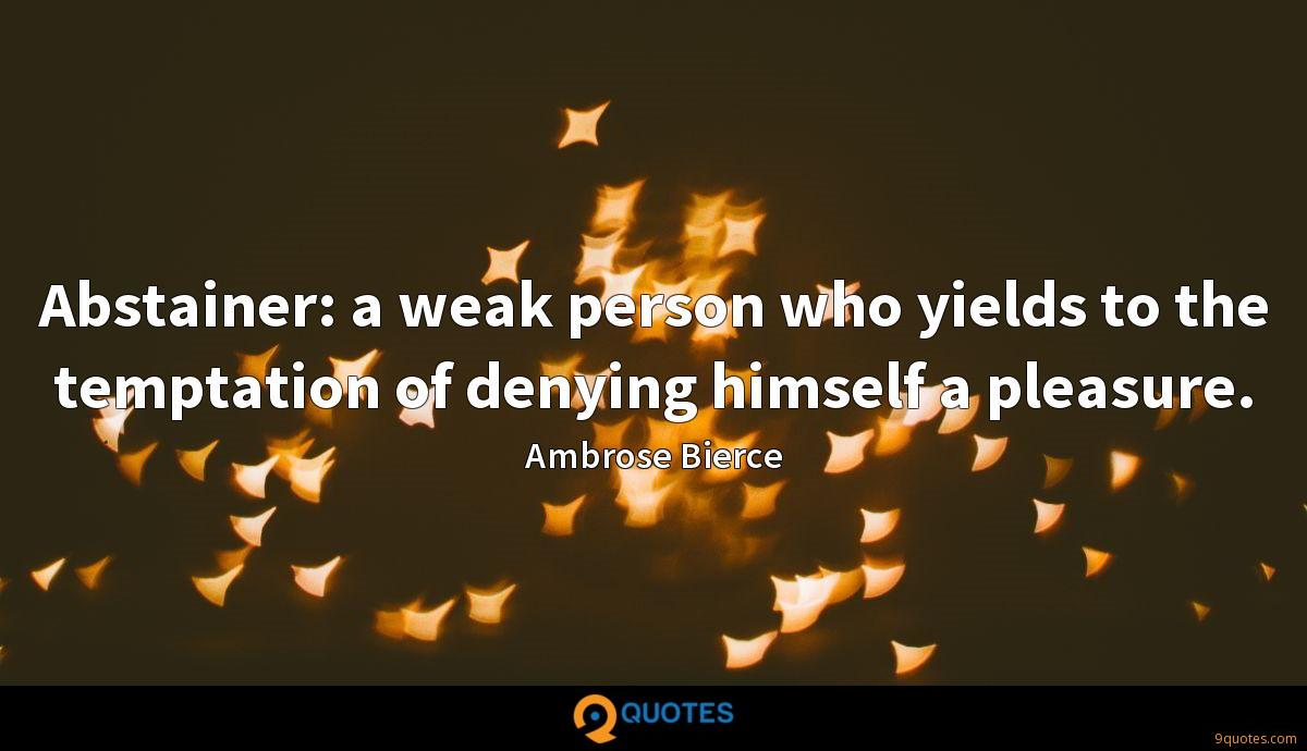Abstainer: a weak person who yields to the temptation of denying himself a pleasure.
