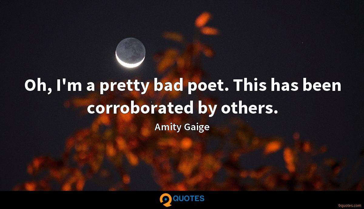 Oh, I'm a pretty bad poet. This has been corroborated by others.