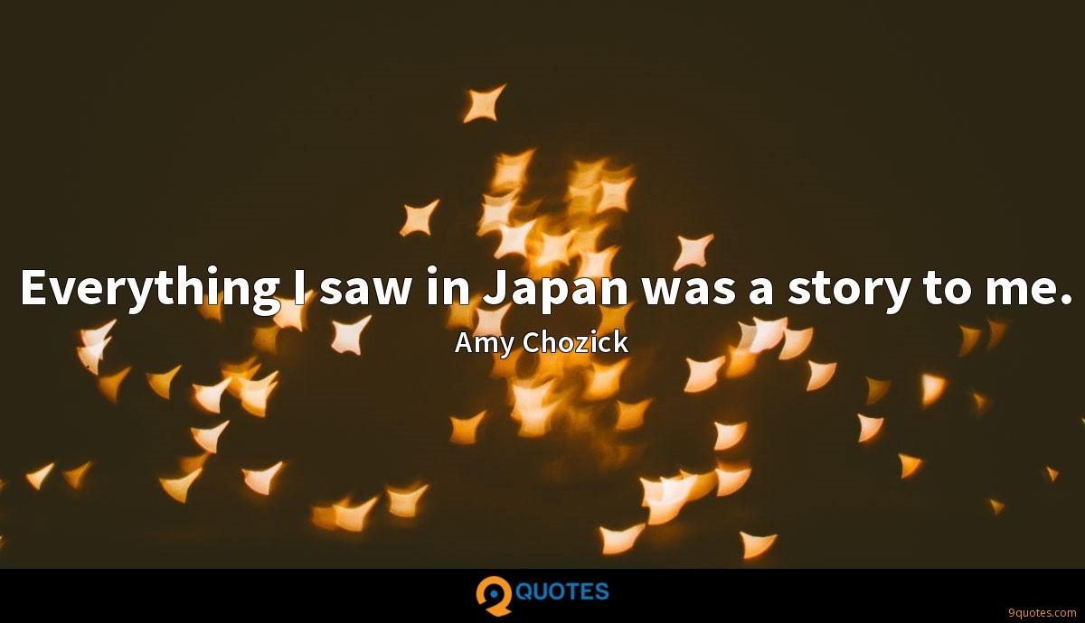 Everything I saw in Japan was a story to me.
