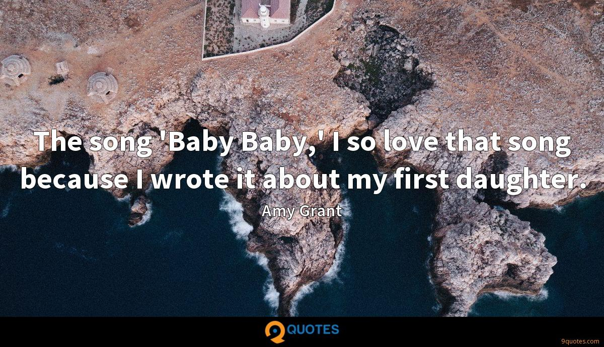 The song 'Baby Baby,' I so love that song because I wrote it about my first daughter.