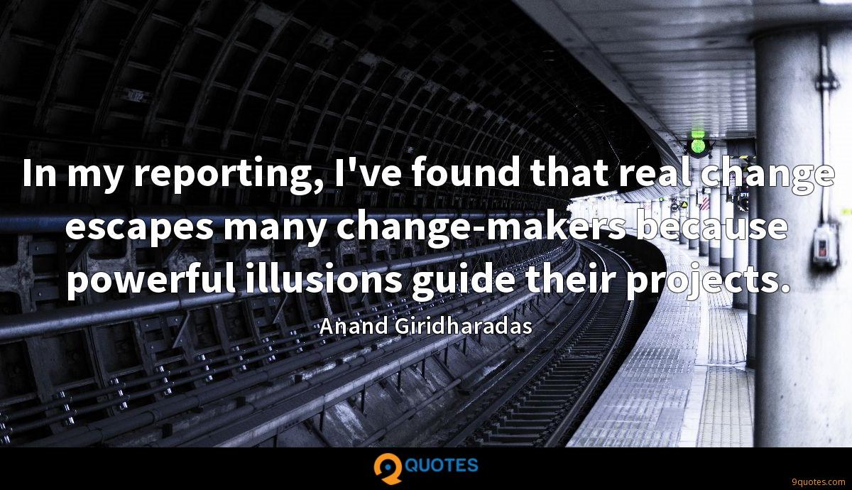 In my reporting, I've found that real change escapes many change-makers because powerful illusions guide their projects.
