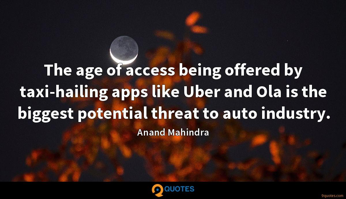 The age of access being offered by taxi-hailing apps like Uber and Ola is the biggest potential threat to auto industry.