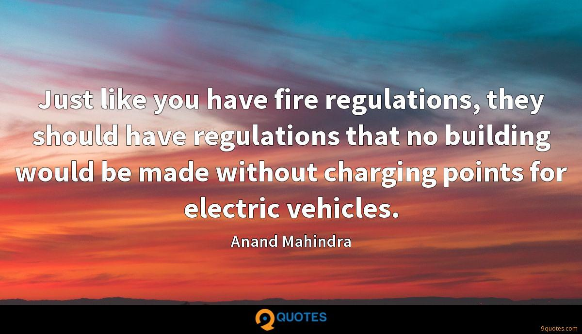 Just like you have fire regulations, they should have regulations that no building would be made without charging points for electric vehicles.
