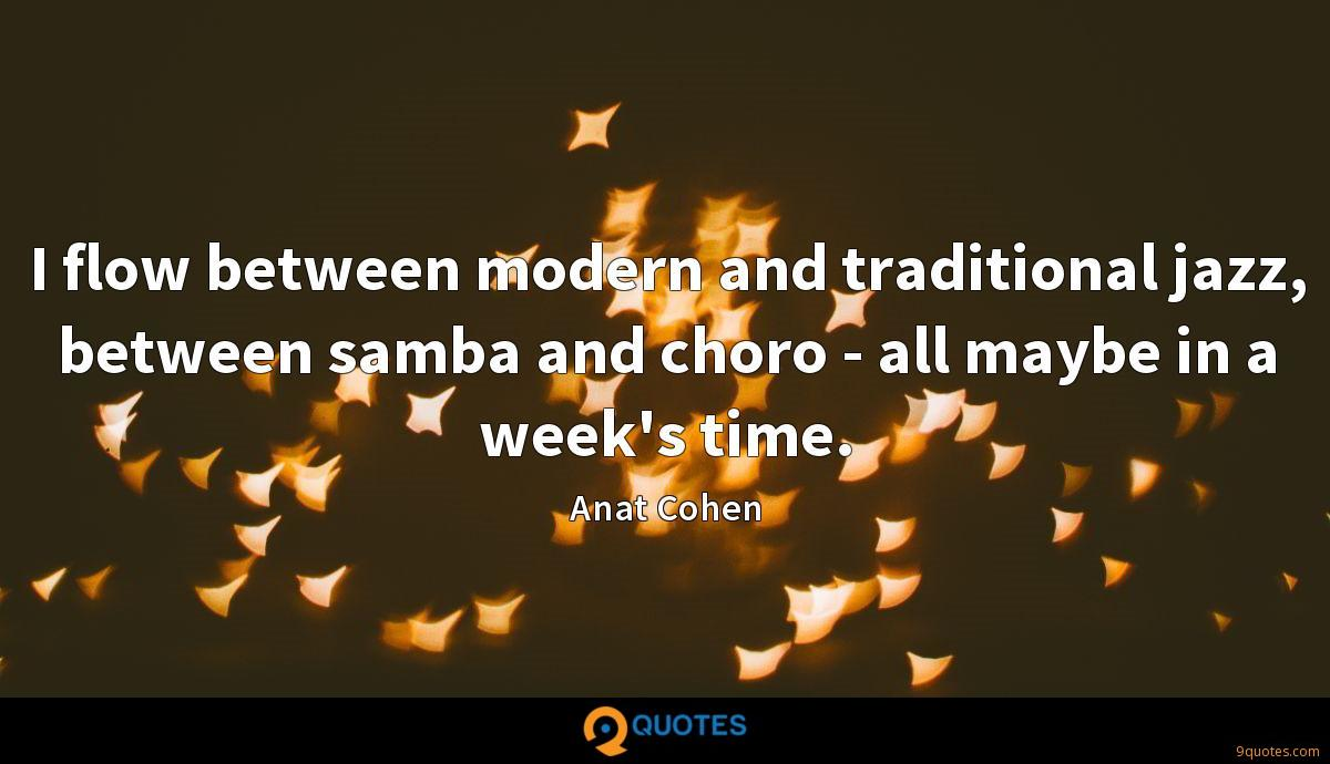 I flow between modern and traditional jazz, between samba and choro - all maybe in a week's time.