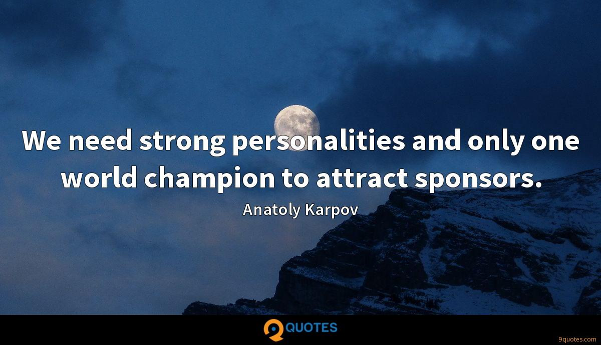 We need strong personalities and only one world champion to attract sponsors.