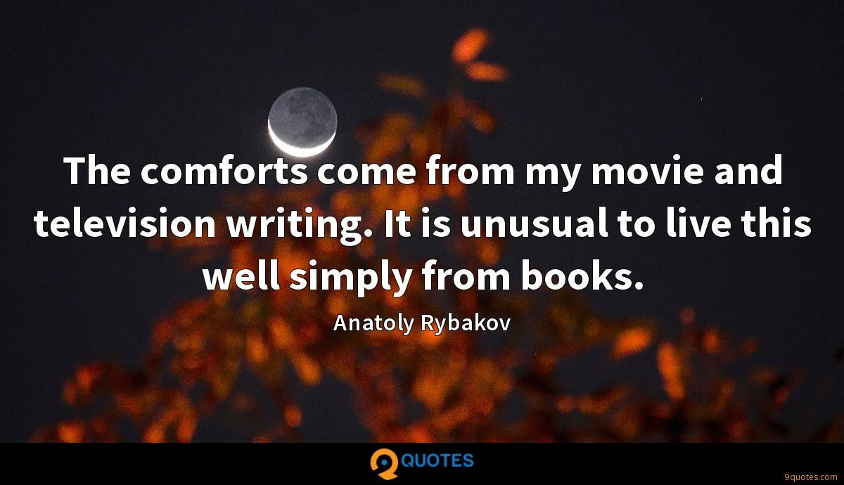 The comforts come from my movie and television writing. It is unusual to live this well simply from books.
