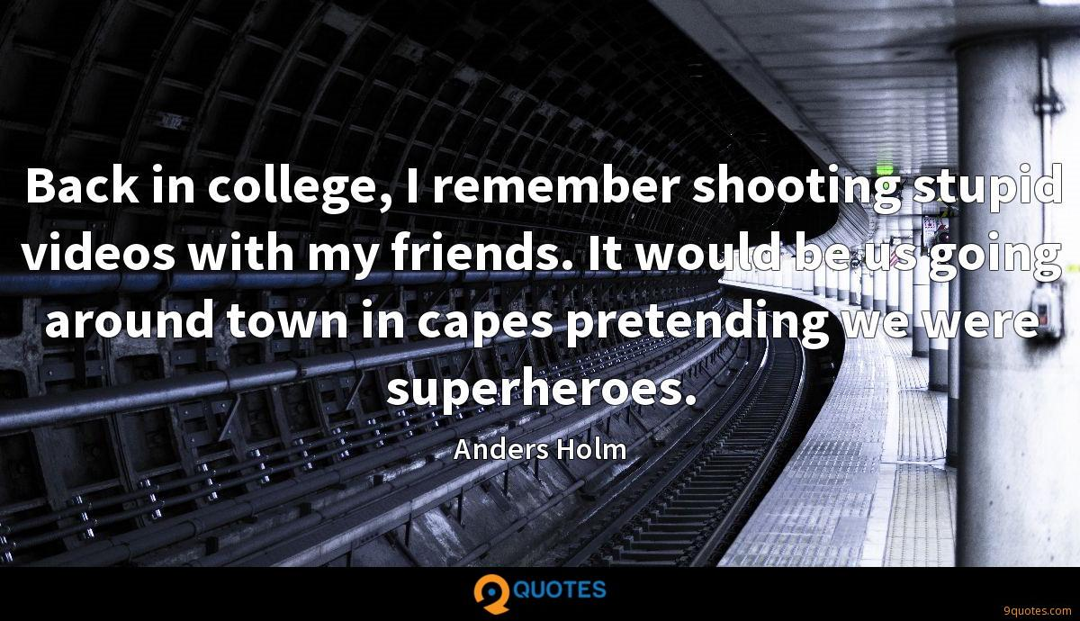 Back in college, I remember shooting stupid videos with my friends. It would be us going around town in capes pretending we were superheroes.