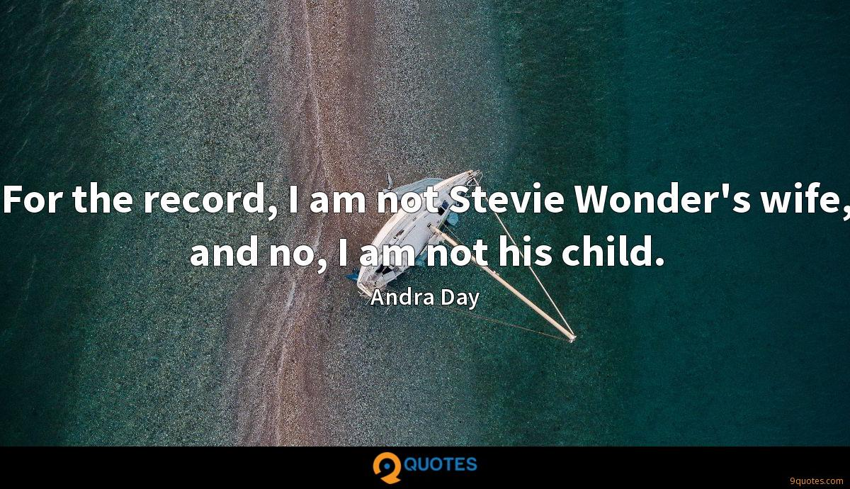 For the record, I am not Stevie Wonder's wife, and no, I am not his child.