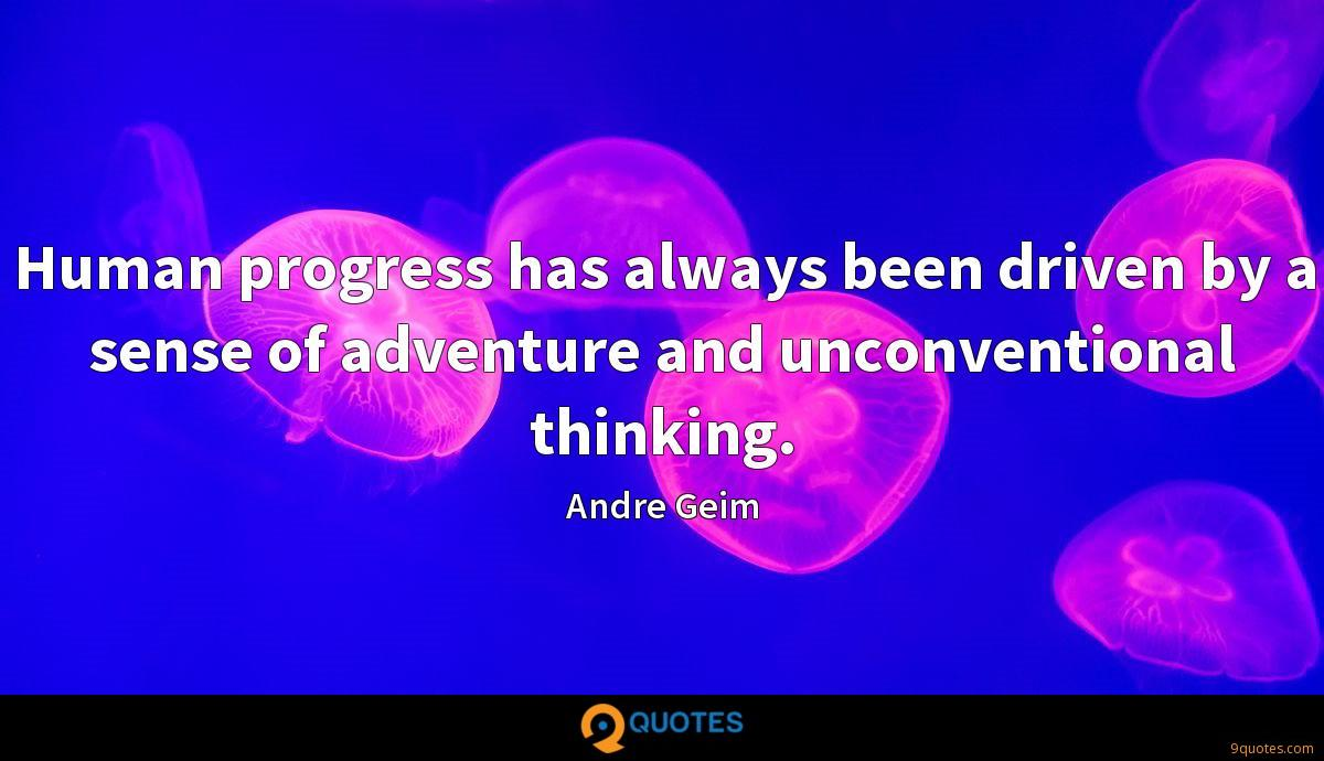 Human progress has always been driven by a sense of adventure and unconventional thinking.