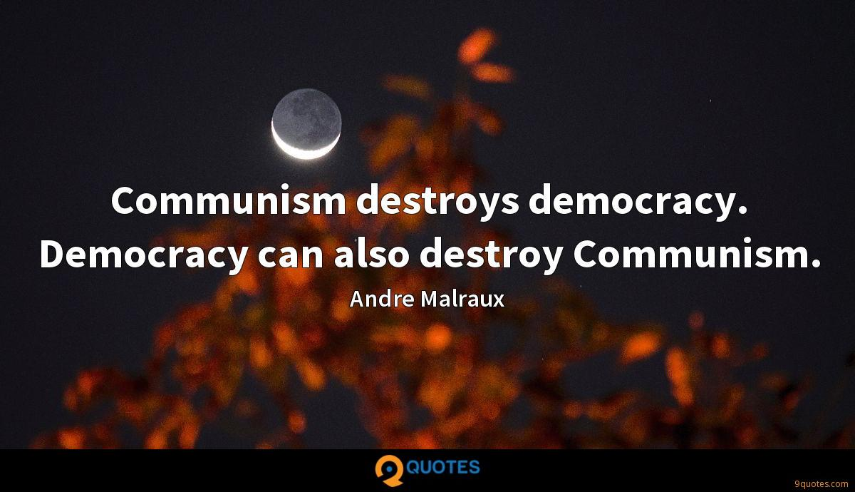 Communism destroys democracy. Democracy can also destroy Communism.