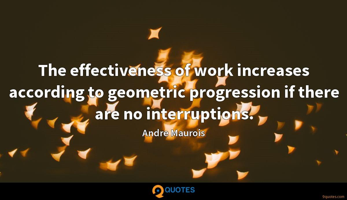 The effectiveness of work increases according to geometric progression if there are no interruptions.