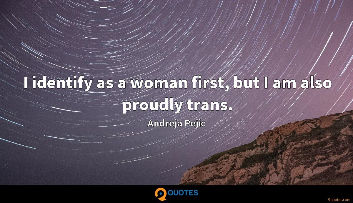 I identify as a woman first, but I am also proudly trans.