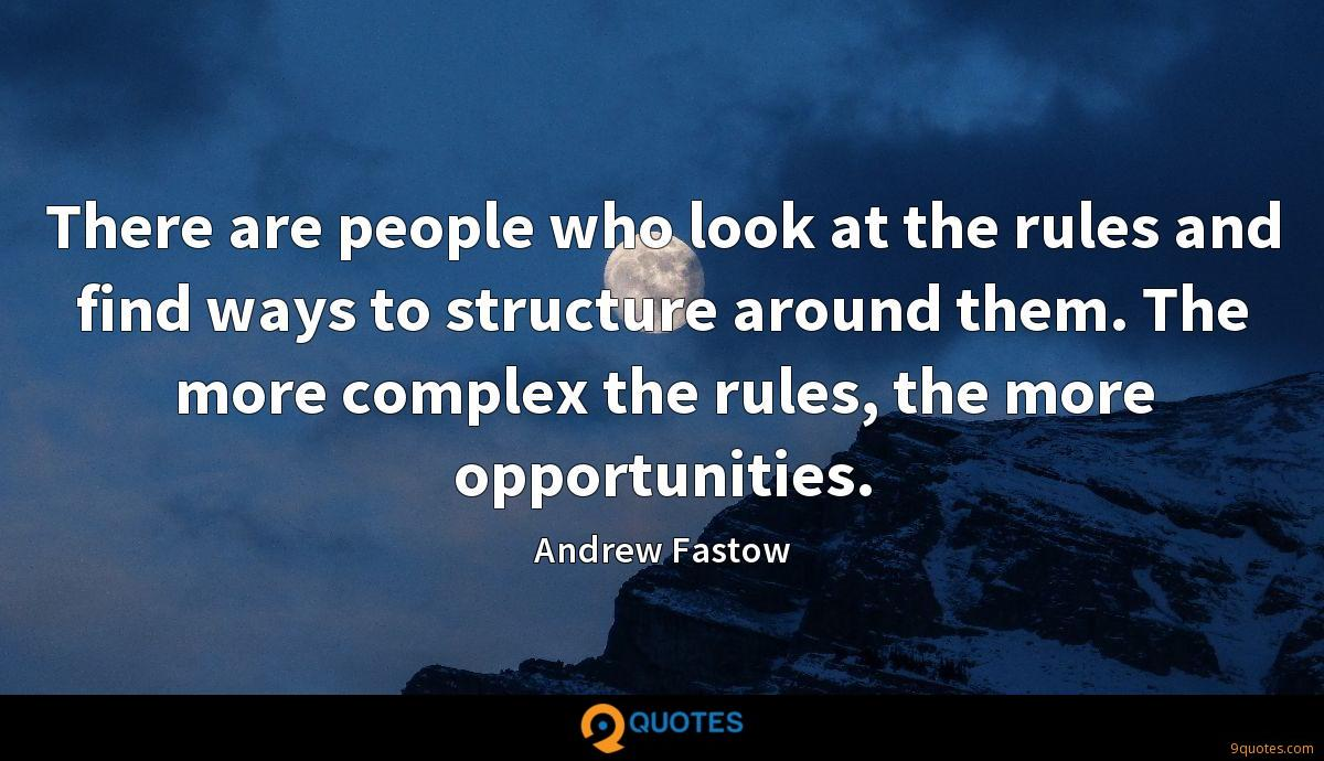 There are people who look at the rules and find ways to structure around them. The more complex the rules, the more opportunities.