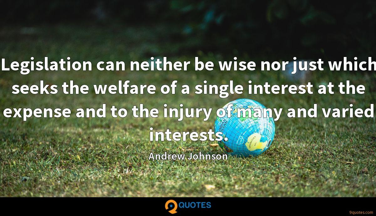 Legislation can neither be wise nor just which seeks the welfare of a single interest at the expense and to the injury of many and varied interests.