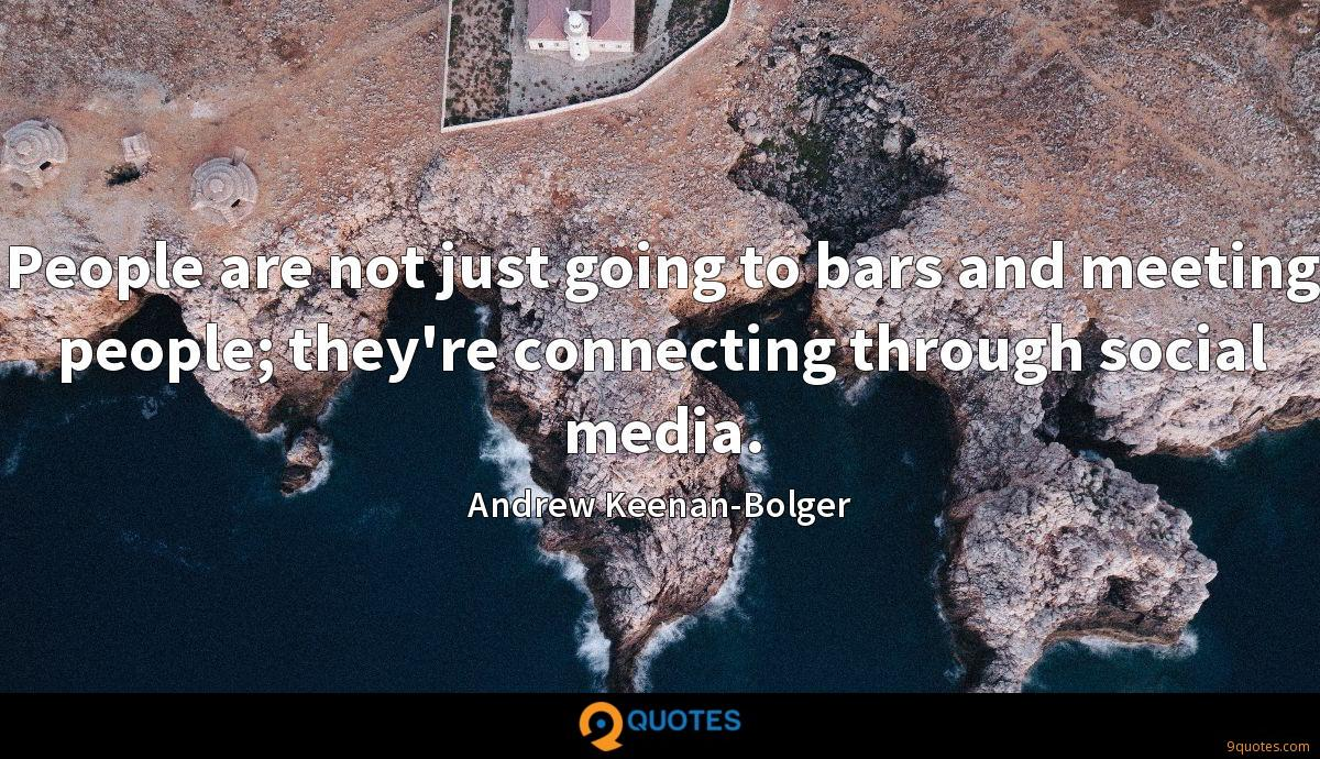 People are not just going to bars and meeting people; they're connecting through social media.