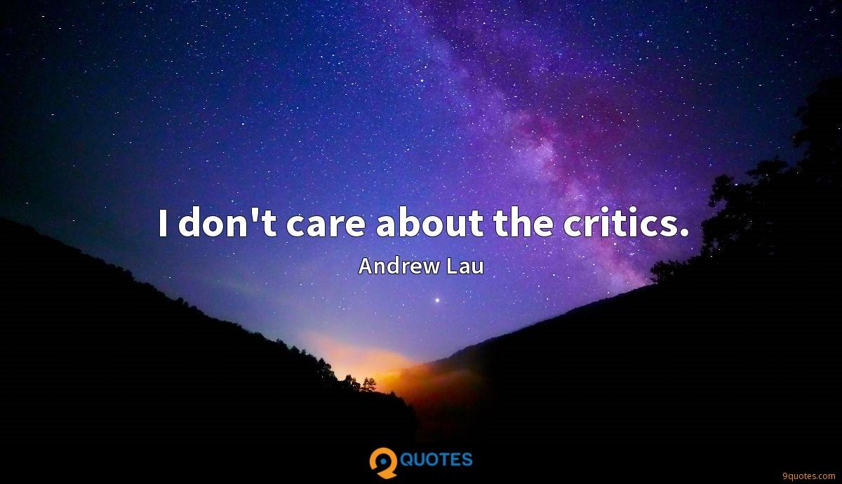 I don't care about the critics.