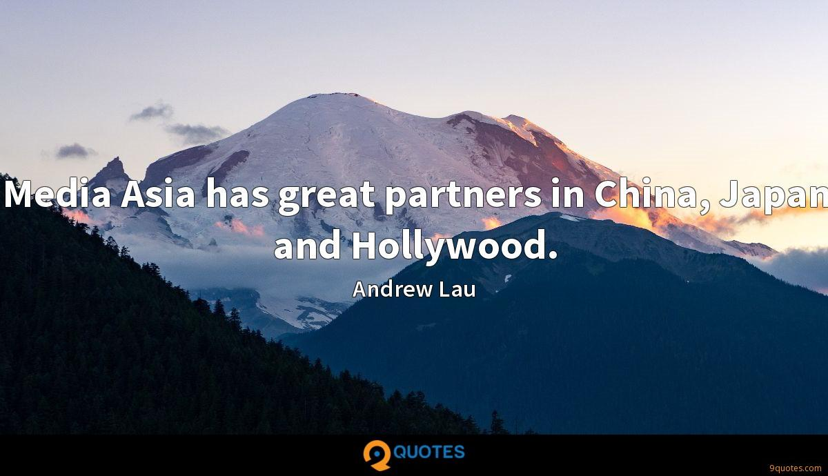 Media Asia has great partners in China, Japan and Hollywood.
