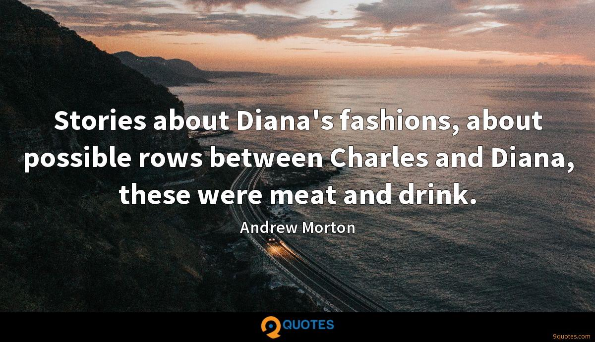Stories about Diana's fashions, about possible rows between Charles and Diana, these were meat and drink.