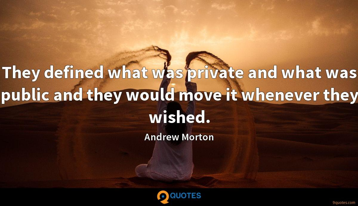 They defined what was private and what was public and they would move it whenever they wished.