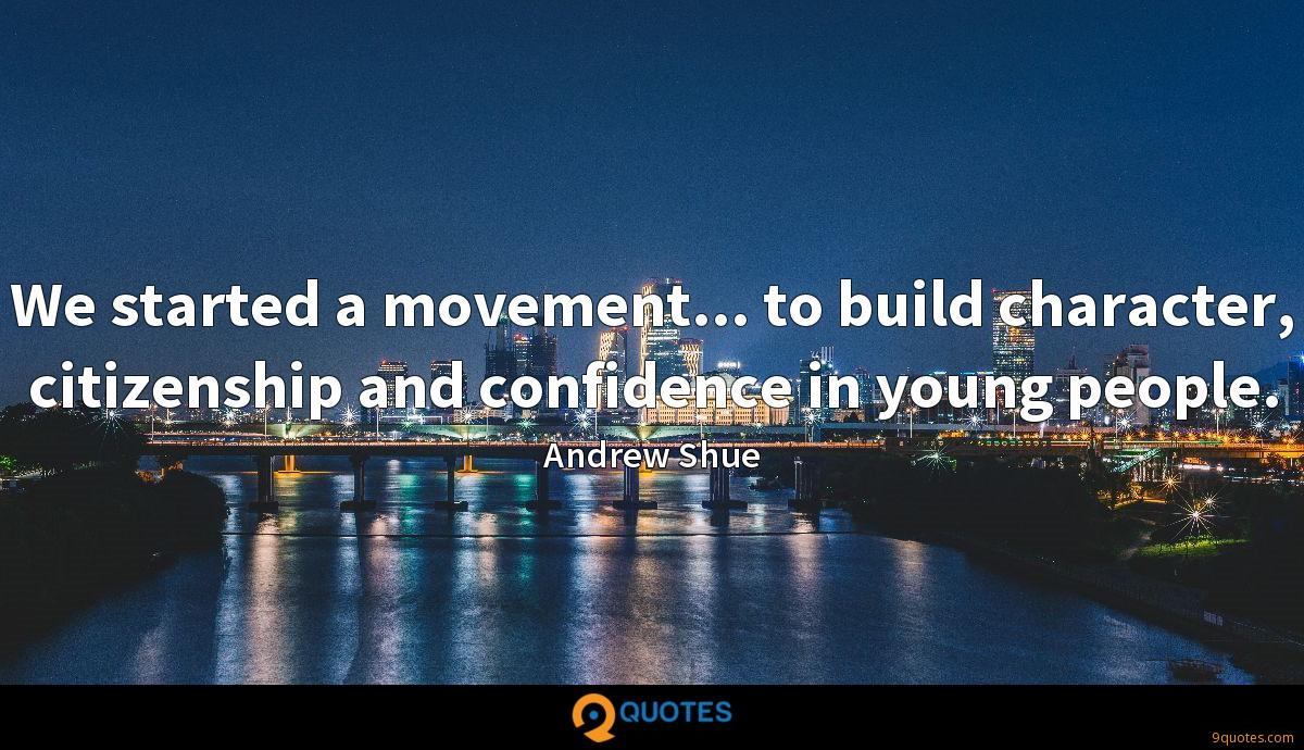 We started a movement... to build character, citizenship and confidence in young people.