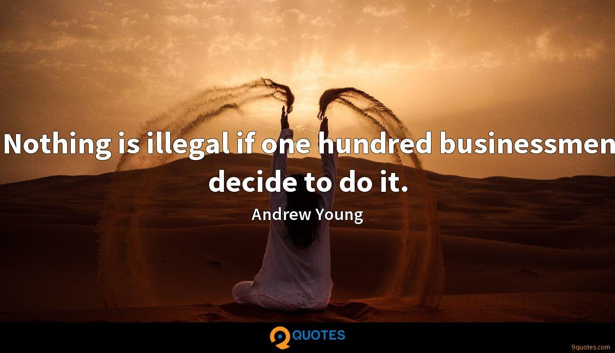 Nothing is illegal if one hundred businessmen decide to do it.