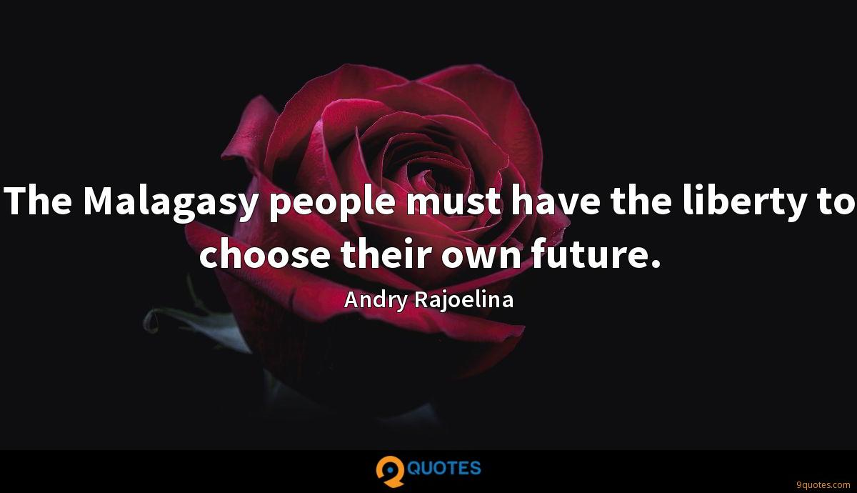 The Malagasy people must have the liberty to choose their own future.