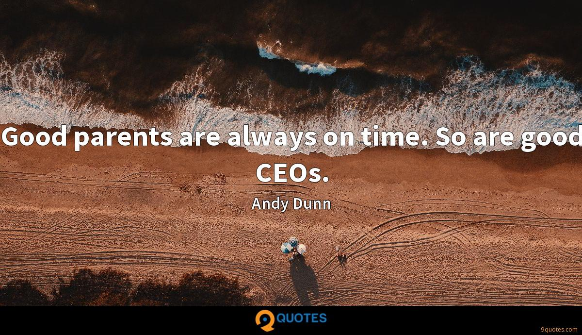 Good parents are always on time. So are good CEOs.