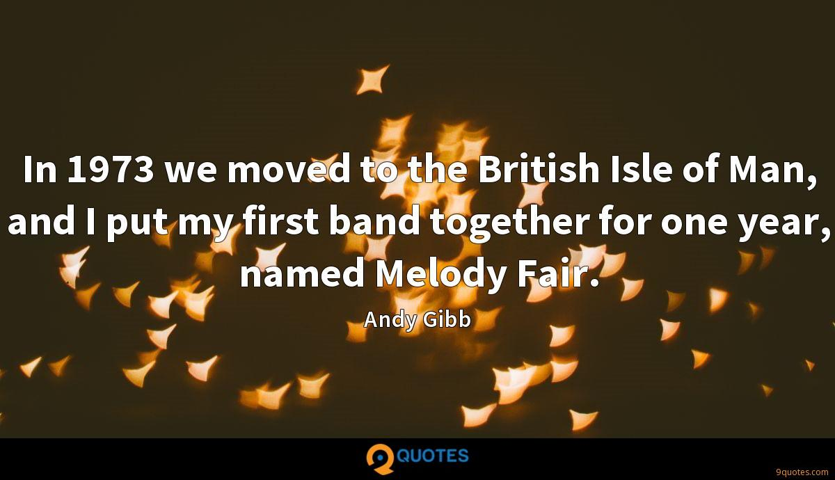 In 1973 we moved to the British Isle of Man, and I put my first band together for one year, named Melody Fair.