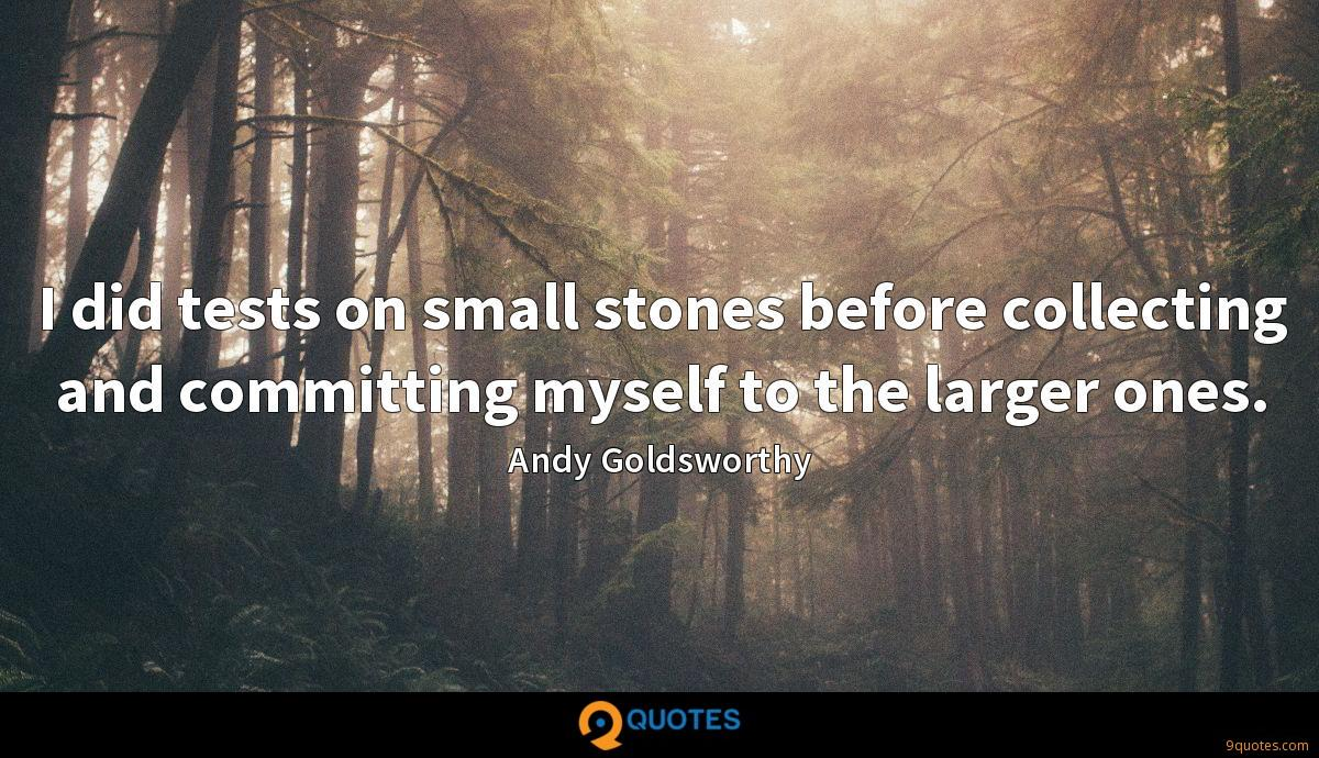 I did tests on small stones before collecting and committing myself to the larger ones.