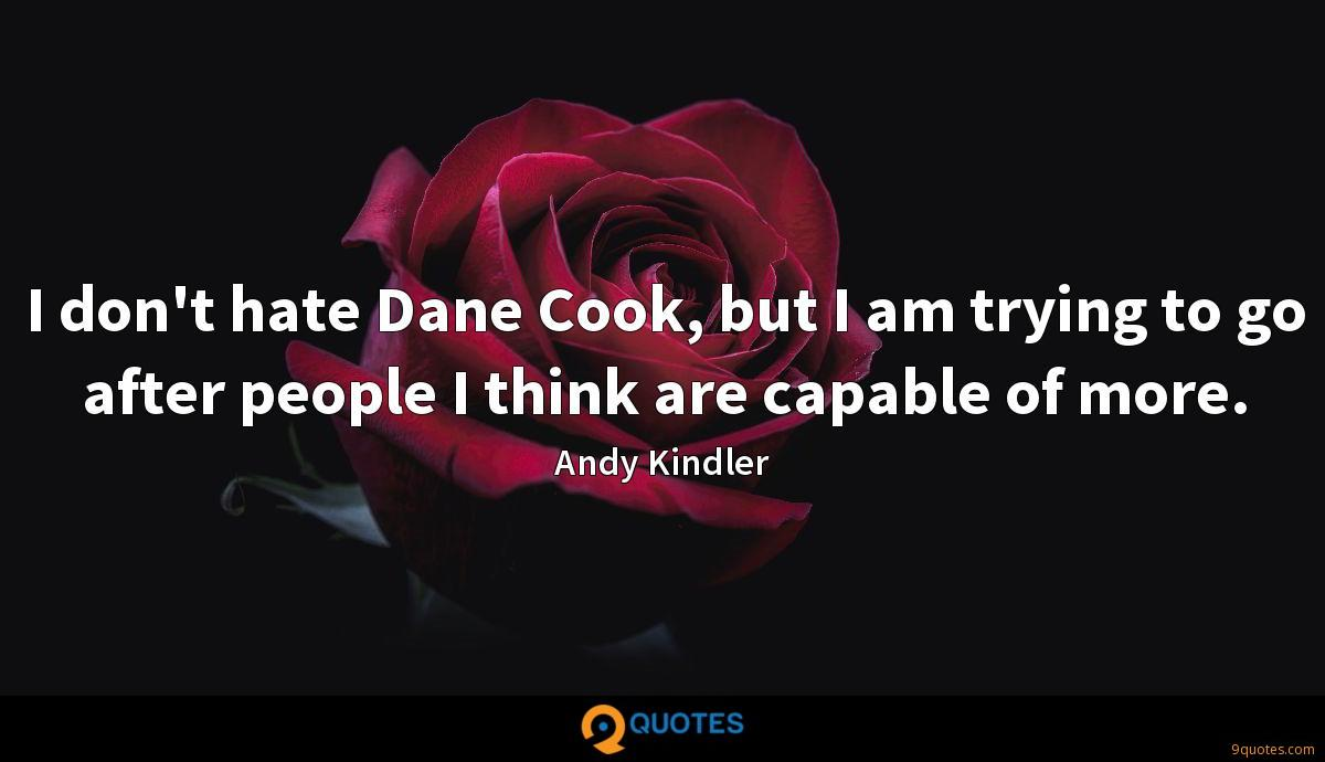 I don't hate Dane Cook, but I am trying to go after people I think are capable of more.
