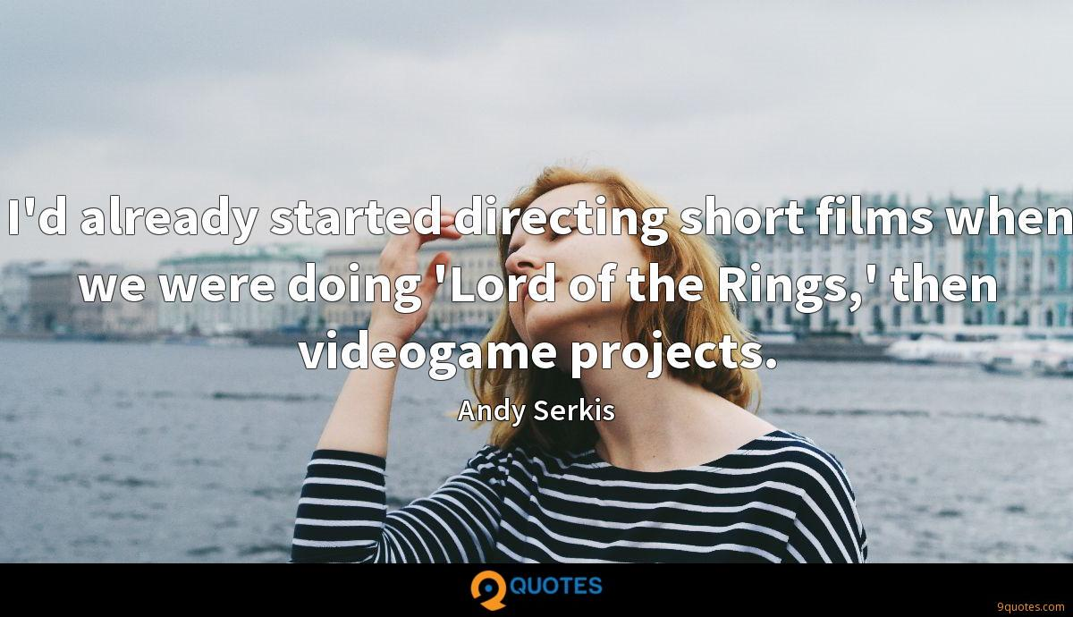 I'd already started directing short films when we were doing 'Lord of the Rings,' then videogame projects.