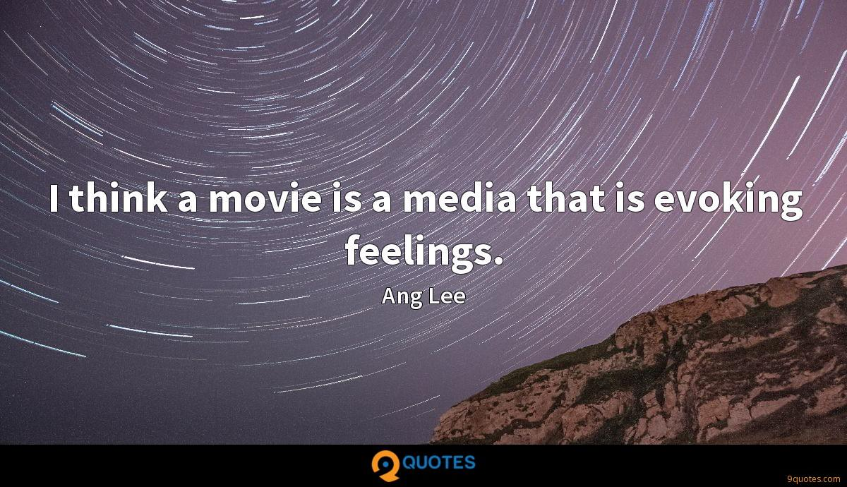 I think a movie is a media that is evoking feelings.
