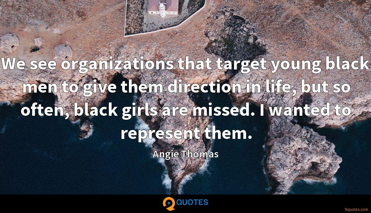 We see organizations that target young black men to give them direction in life, but so often, black girls are missed. I wanted to represent them.