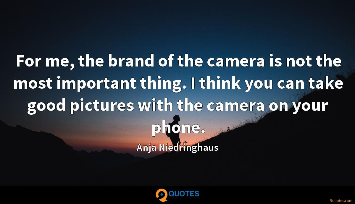 For me, the brand of the camera is not the most important thing. I think you can take good pictures with the camera on your phone.