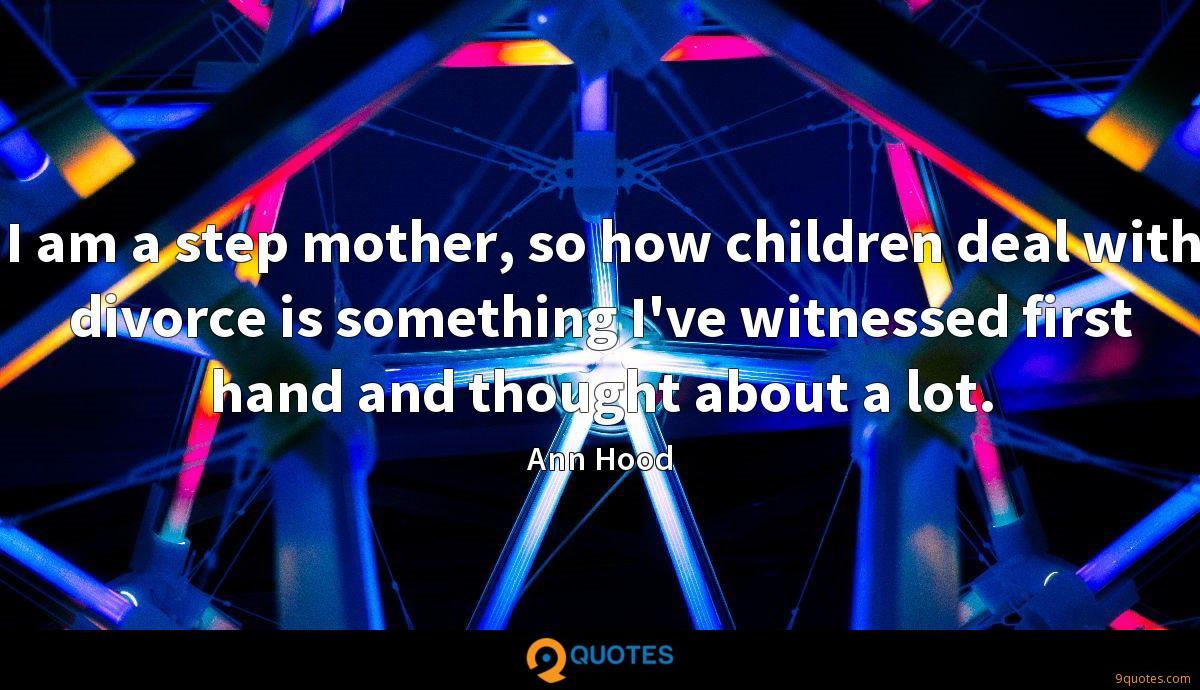 I am a step mother, so how children deal with divorce is something I've witnessed first hand and thought about a lot.