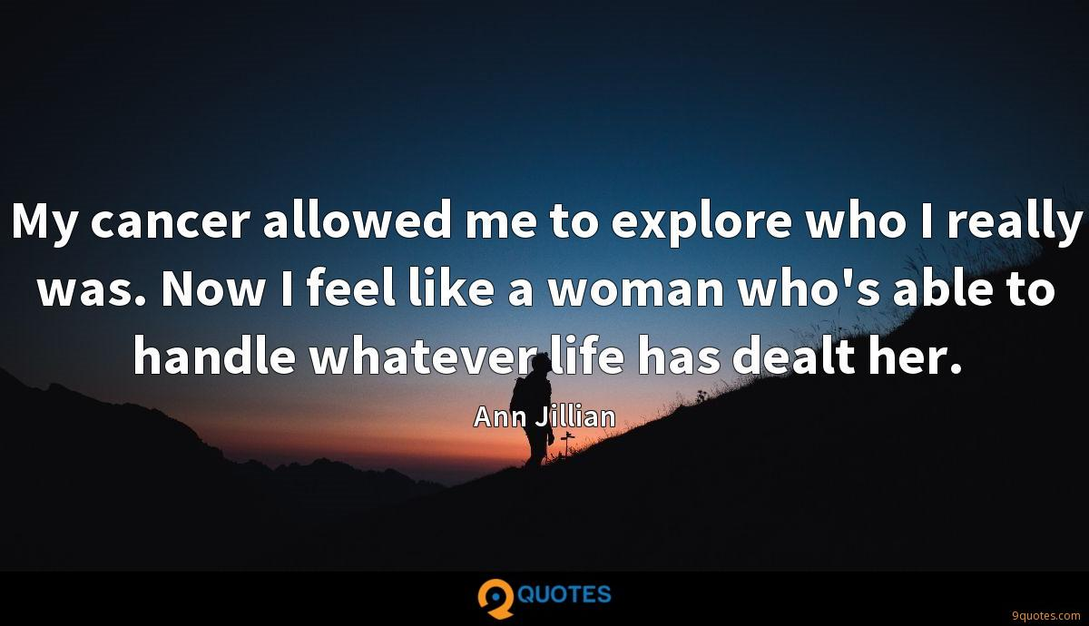 My cancer allowed me to explore who I really was. Now I feel like a woman who's able to handle whatever life has dealt her.